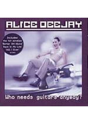 Alice Deejay - Who Needs Guitars Anyway? (Music CD)