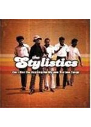 The Stylistics - Cant Give You Anything But My Love: The Love Songs (Music CD)