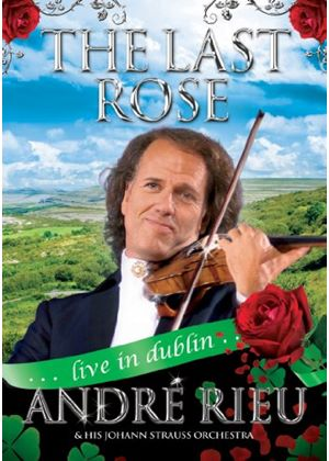 André Rieu And His Johann Strauss Orchestra - The Last Rose - Live In Dublin