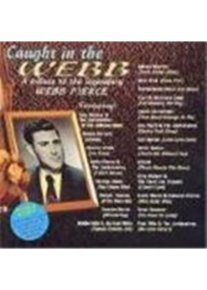 Various Artists - Caught In The Webb (A Tribute To The Legendary Webb Pierce)