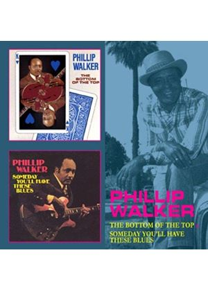 Phillip Walker - Bottom of the Top/Someday You'll Have These bLUES (Music CD)