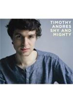 Timothy Andres - Shy And Mighty (Music CD)