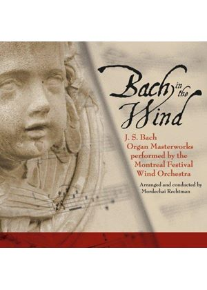 Johann Sebastian Bach - Bach In The Wind (Montreal Festival Wind Orchestra)