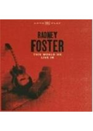 Radney Foster - This World We Live In