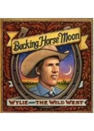Wylie & The Wild West Show - Bucking Horse Moon