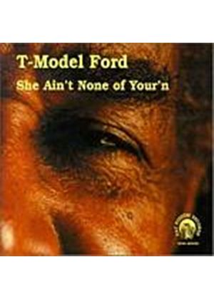 T-Model Ford - She Aint None Of Yourn (Music CD)