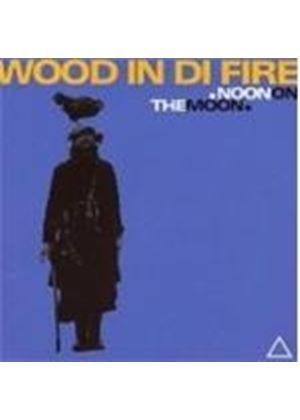 Wood In Di FIre - Noon On The Moon (Music CD)