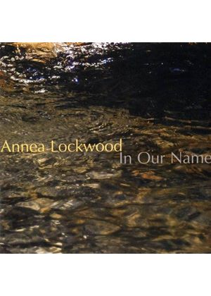 Annea Lockwood: In Our Name (Music CD)