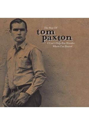 Tom Paxton - I Can't Help But Wonder Where I'm Bound (The Elektra Years/The Best Of Tom Paxton)