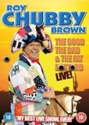 Roy Chubby Brown - The Good  The Bad And The Fat Bastard