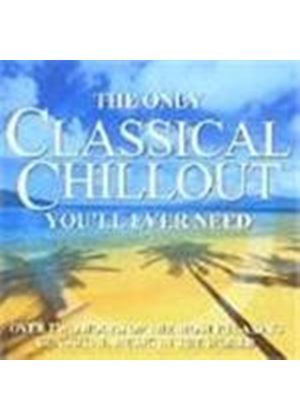 Various Artists - The Only Classical Chillout You'll Ever Need (Music CD)