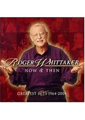 Roger Whitaker - Roger Whitaker Now And Then - Greatest Hits 1964-2004 (Music CD)