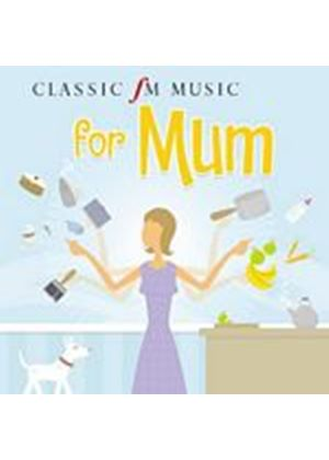 Various Composers - Classic FM - Music For Mum (Music CD)