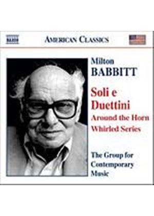 Milton Babbitt - Soli E Duettini, Around The Horn, Whirled Series (Music CD)
