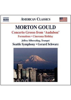 Morton Gould: Concerto Grosso from 'Audubon'; Formations; Cinerama Holiday (Music CD)