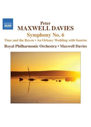 Peter Maxwell Davies: Symphony No. 6; Time and the Raven; Wedding with Sunrise (Music CD)