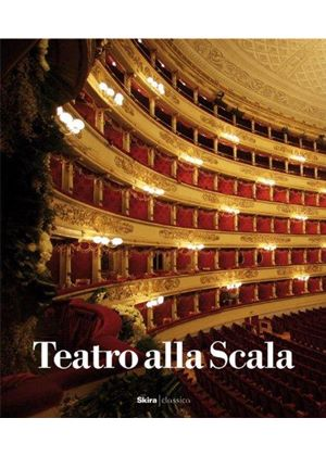 Teatro Alla Scala: The Illustrated History