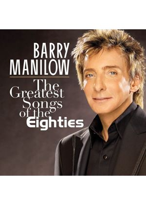 Barry Manilow - Greatest Songs Of The Eighties, The (Music CD)