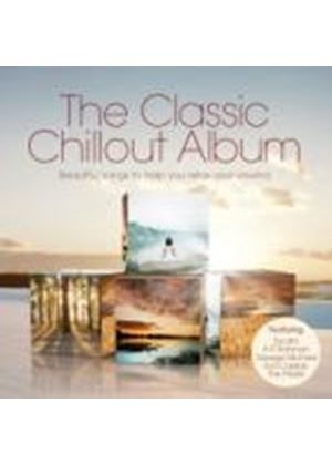 Various Artists - The Classic Chillout Album (Music CD)