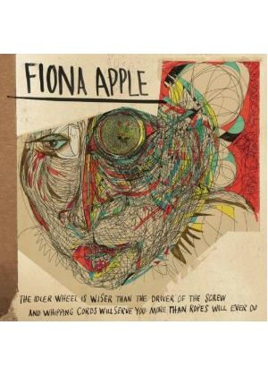 Fiona Apple - Idler Wheel Is Wiser than the Driver of the Screw, And Whipping Cords Will Serve You More than Ropes Will Ever (Music CD)