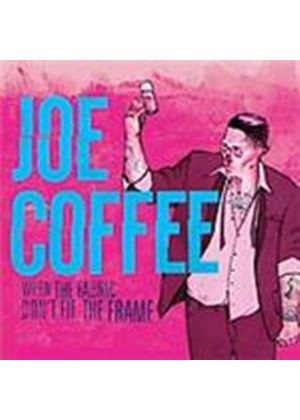 Joe Coffee - When Fabric Don't Fit The Frame (Music CD)