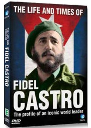 The Life & Times Of Fidel Castro