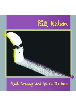Bill Nelson - Quit Dreaming (And Get On The Beam) (Music CD)