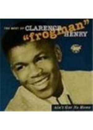 Clarence 'Frogman' Henry - Ain't Got No Home (The Best Of Clarence 'Frogman' Henry)