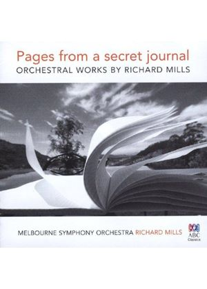 Pages from a Secret Journal: Orchestral Works by Richard Mills (Music CD)