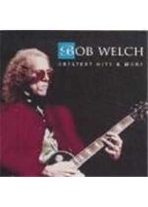 BOB WELCH - Greatest Hits And More