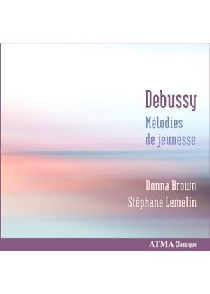 Claude Debussy - Melodies Of Youth (Lemelin, Brown)