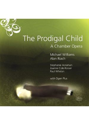 Prodigal Child: A Chamber Opera by Michael Williams & Allan Riach (Music CD)