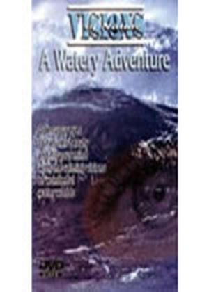 Visions Of Nature - A Watery Adventure