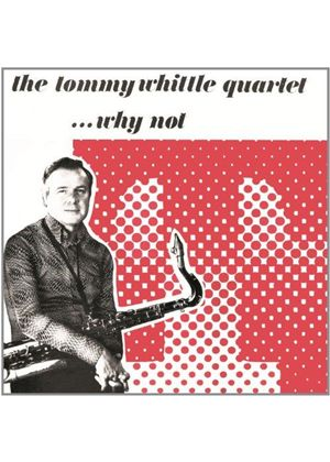 Tommy Whittle Quartet - ...Why Not (Music CD)