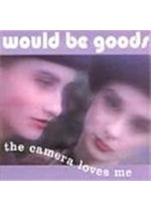 Would Be Goods - Camera Loves Me, The