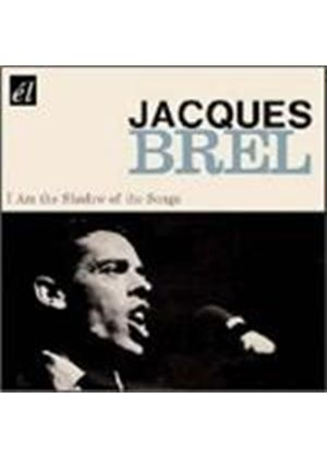 Jacques Brel - I Am The Shadow Of The Songs (Music CD)