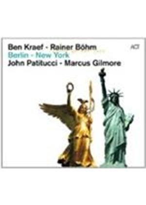 Ben Kraef & Rainer Bohm/John Patitucci/Marcus Gilmore - Berlin - New York (Music CD)