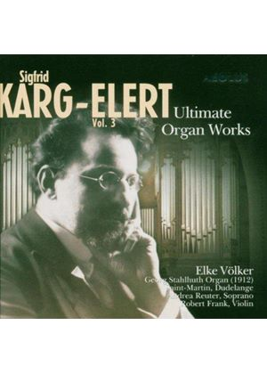 Sigfrid Karg-Elert - Ultimate Organ Works Vol. 3 (Volker, Reuter)