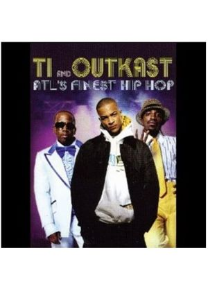 Atl's Finest Hip Hop - T.i. And Outkast