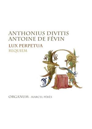 Anthonius Divitis, Antoine de Févin: Lux Perpetua; Requiem (Music CD)
