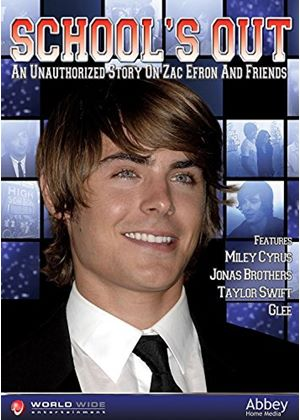 School's Out - An Unauthorised Story On Zac Efron And Friends