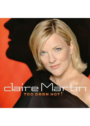 Claire Martin - Too Darn Hot! (Music CD)