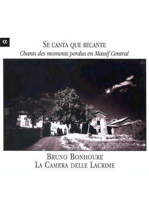 BRUNO BONHOURE - Se Canta Que Recante (Chants Des Moments Perdus En Massif Central) [Digipak]