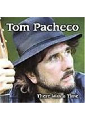 Tom Pacheco - There Was A Time