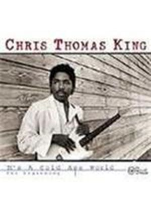 Chris Thomas King - It's A Cold Ass World/The Beginning