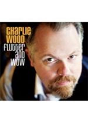 Charlie Wood - Flutter And Wow (Music CD)