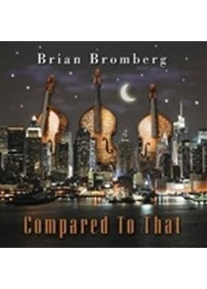 Brian Bromberg - Compared to That (Music CD)