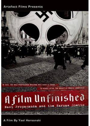 A Film Unfinished: Nazi Propaganda and the Warsaw Ghetto
