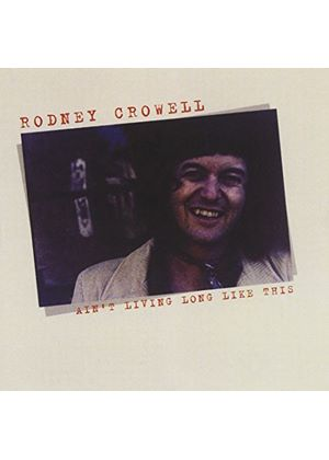Rodney Crowell - Ain't Living Long Like This (Music CD)