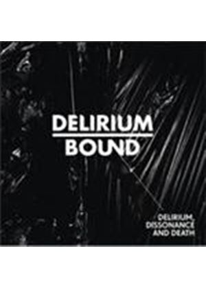 Delirium Bound - Delirium Dissonance And Death (Music CD)